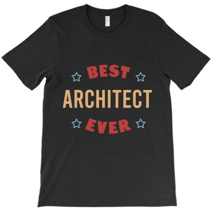 Best Architect Ever T-shirt Designed By Cypryanus