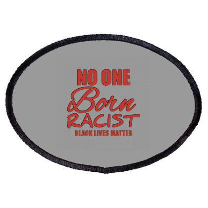 No One Born Racist Black Lives Matter Oval Patch Designed By Jack14