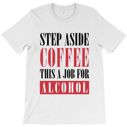 This Is A Job For Alcohol T-shirt Designed By Helloshop