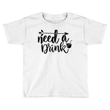 Need A Drink Toddler T-shirt Designed By Palm Tees