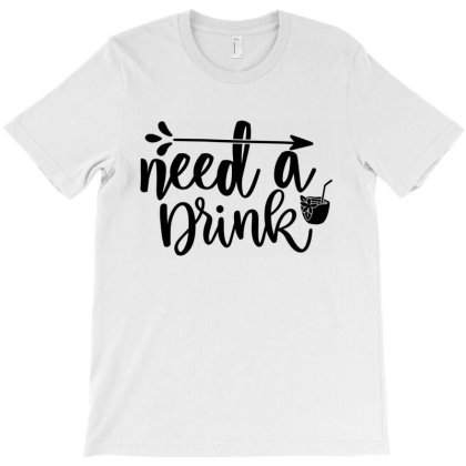 Need A Drink T-shirt Designed By Palm Tees