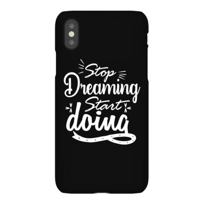 Stop Dreaming Start Doing Iphonex Case Designed By Palm Tees