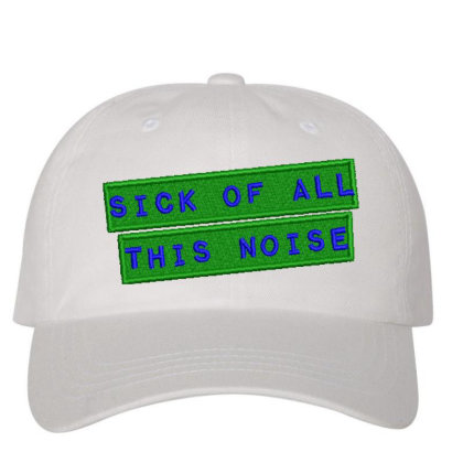 Sick Of All This Noise Embroidered Hat Embroidered Dad Cap Designed By Madhatter