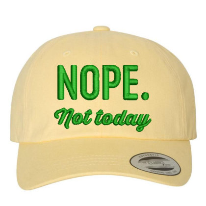 Nope Today Embroidered Hat Embroidered Dad Cap Designed By Madhatter