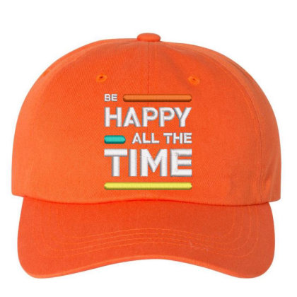 Be Happy Time Embroidered Hat Embroidered Dad Cap Designed By Madhatter