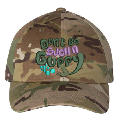 Don't Be Such A Guppy Embroidered Hat Embroidered Dad Cap Designed By Madhatter