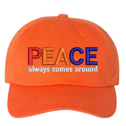 Peace Always Comes Around Embroidered Hat Embroidered Dad Cap Designed By Madhatter