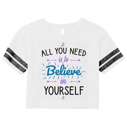 All You Need Is To Believe In Yourself Scorecard Crop Tee Designed By Cypryanus