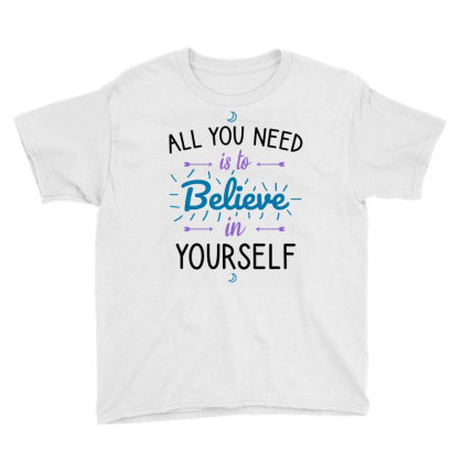 All You Need Is To Believe In Yourself Youth Tee Designed By Cypryanus