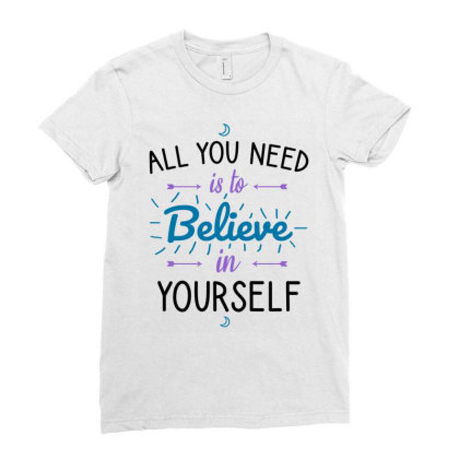 All You Need Is To Believe In Yourself Ladies Fitted T-shirt Designed By Cypryanus