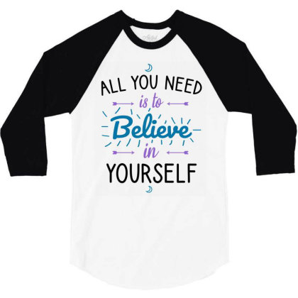 All You Need Is To Believe In Yourself 3/4 Sleeve Shirt Designed By Cypryanus