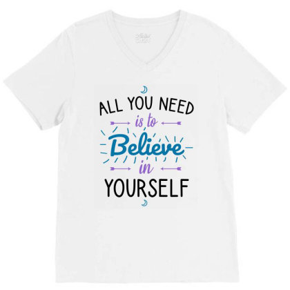 All You Need Is To Believe In Yourself V-neck Tee Designed By Cypryanus