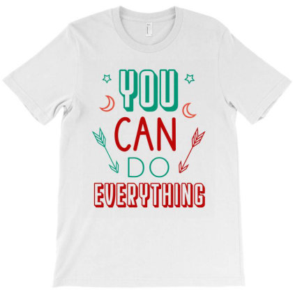 You Can Do Everything T-shirt Designed By Cypryanus