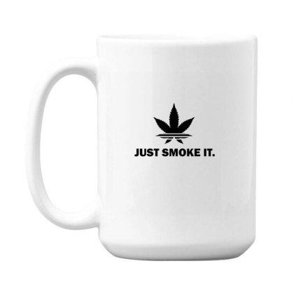 Just Smoke It 15 Oz Coffe Mug Designed By Darthn00b