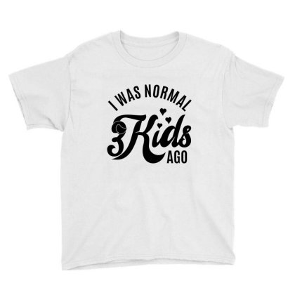 I Was Normal - Three Kids Ago Youth Tee Designed By Ale Ceconello