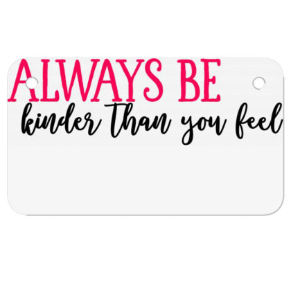 Always Be Kinder Than You Feel Motorcycle License Plate Designed By Tht