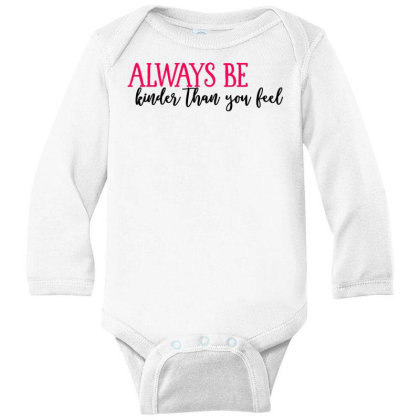 Always Be Kinder Than You Feel Long Sleeve Baby Bodysuit Designed By Tht