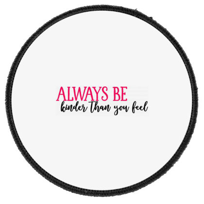 Always Be Kinder Than You Feel Round Patch Designed By Tht