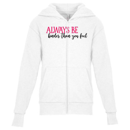 Always Be Kinder Than You Feel Youth Zipper Hoodie Designed By Tht