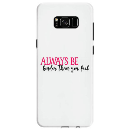 Always Be Kinder Than You Feel Samsung Galaxy S8 Case Designed By Tht