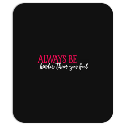 Always Be Kinder Than You Feel Mousepad Designed By Tht