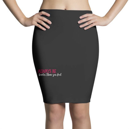 Always Be Kinder Than You Feel Pencil Skirts Designed By Tht