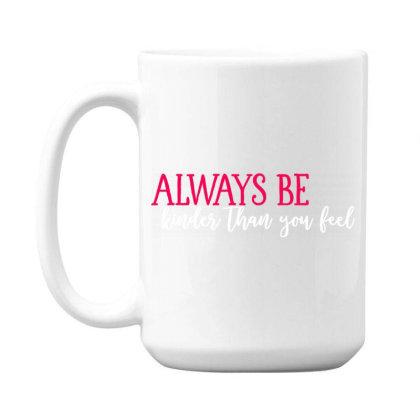 Always Be Kinder Than You Feel 15 Oz Coffe Mug Designed By Tht