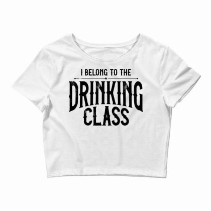 I Belong To The Drinking Class Crop Top Designed By G3ry