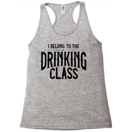 I Belong To The Drinking Class Racerback Tank Designed By G3ry