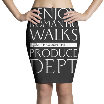 I Enjoy Romantic Walks Through The Produce Dept Pencil Skirts Designed By G3ry