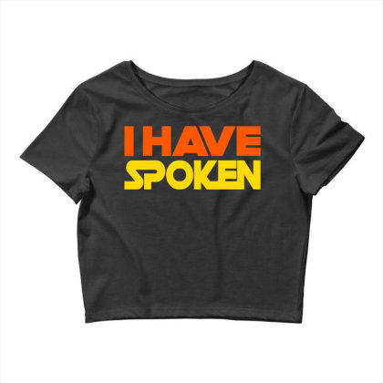 I Have Spoken Crop Top Designed By G3ry