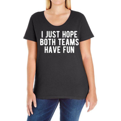 I Just Hope Both Teams Have Fun Ladies Curvy T-shirt Designed By G3ry