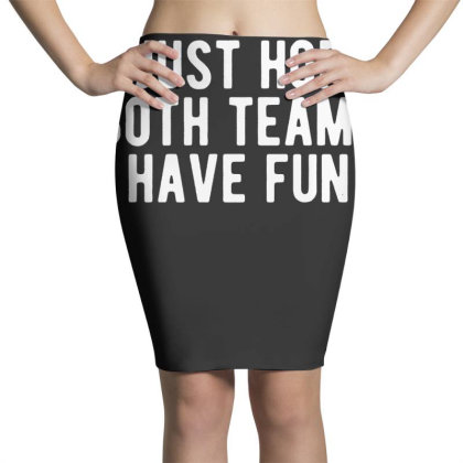 I Just Hope Both Teams Have Fun Pencil Skirts Designed By G3ry