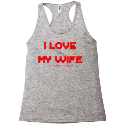 I Love My Wife Racerback Tank Designed By G3ry