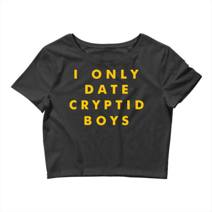 I Only Date Cryptid Boys Crop Top Designed By G3ry