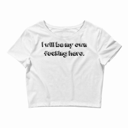 I Will Be My Own Fucking Hero Crop Top Designed By G3ry