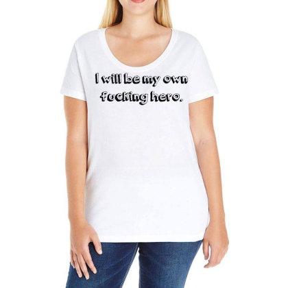 I Will Be My Own Fucking Hero Ladies Curvy T-shirt Designed By G3ry