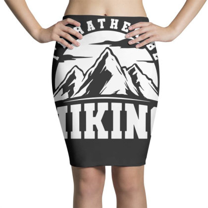 I'd Rather Be Hiking Pencil Skirts Designed By G3ry