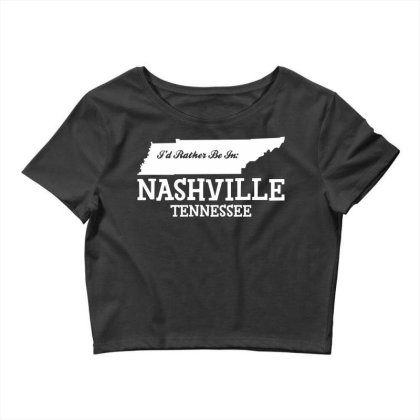 I'd Rather Be In Nashville Tennessee Crop Top Designed By G3ry