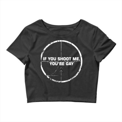 If You Shoot Me You're Gay 1 Crop Top Designed By G3ry