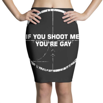 If You Shoot Me You're Gay 1 Pencil Skirts Designed By G3ry