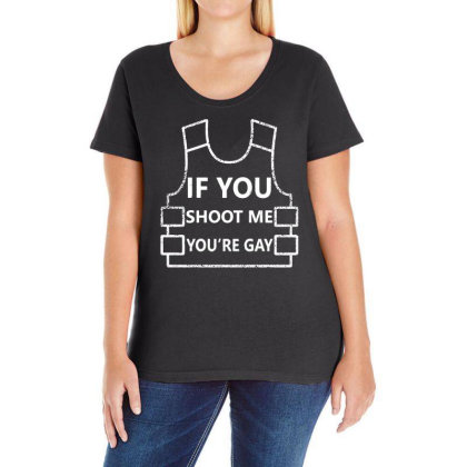 If You Shoot Me You're Gay Ladies Curvy T-shirt Designed By G3ry