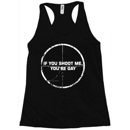 If You Shoot Me You're Gay 1 Racerback Tank Designed By G3ry