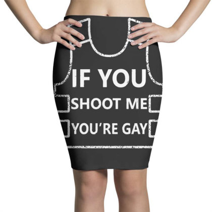 If You Shoot Me You're Gay Pencil Skirts Designed By G3ry