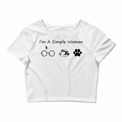 I'm A Simple Woman Crop Top Designed By G3ry