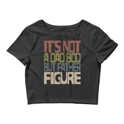 It's Not A Dad Bod But Father Figure Crop Top Designed By G3ry