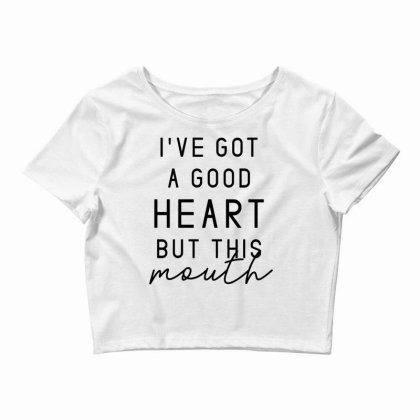 I've Got A Good Heart But This Mouth Sassy Quote Crop Top Designed By G3ry