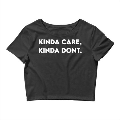 Kinda Care, Kind Don't Crop Top Designed By G3ry