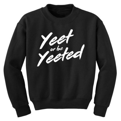 Yeet Or Be Yeeted In The White Youth Sweatshirt Designed By Star Store