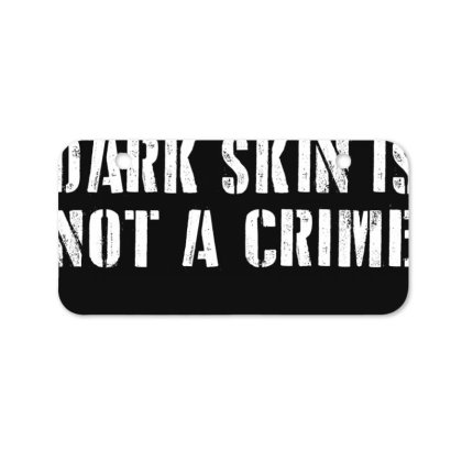 Dark Skin Is Not A Crime Bicycle License Plate Designed By Lawrensia